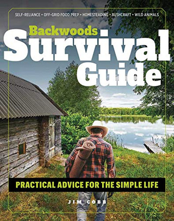 Backwoods Survival Guide: Practical Advice for the Simple Life. (*Includes the best products to stock-up on for a lockdown or shelter-in-place order*)