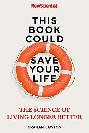 This Book Could Save Your Life: The Real Science to Living Longer Better