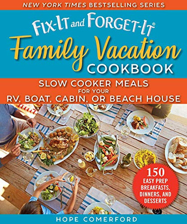 The Fix-It and Forget-It Family Vacation Cookbook: Slow Cooker Meals for Your RV, Boat, Cabin, or Beach House