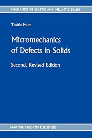 Micromechanics of Defects in Solids (Mechanics of Elastic and Inelastic Solids)