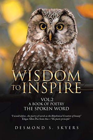 WISDOM TO INSPIRE VOL.2 A BOOK OF POETRY THE SPOKEN WORD