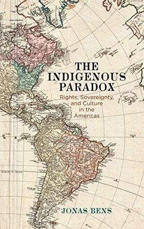 The Indigenous Paradox: Rights, Sovereignty, and Culture in the Americas (Pennsylvania Studies in Human Rights)