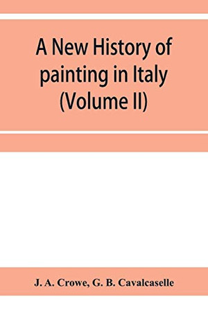 A new history of painting in Italy, from the II to the XVI century (Volume II)