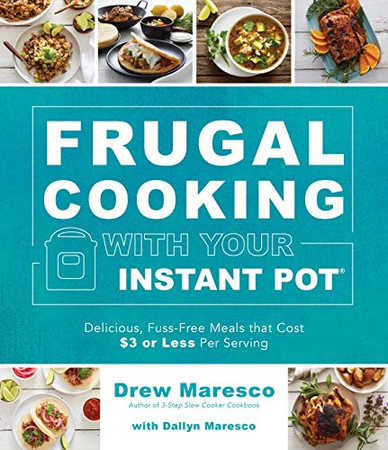 Frugal Cooking with Your Instant Pot®: Delicious, Fuss-Free Meals that Cost $3 or Less per Serving