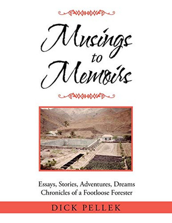 Musings to Memoirs: Essays, Stories, Adventures, Dreams Chronicles of a Footloose Forester