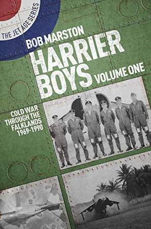 Harrier Boys Volume One: Cold War Through the Falklands 1969-1990 (The Jet Age Series)