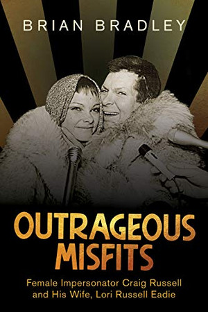 Outrageous Misfits: Female Impersonator Craig Russell and His Wife, Lori Russell Eadie