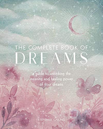 The Complete Book of Dreams: A Guide to Unlocking the Meaning and Healing Power of Your Dreams (Complete Illustrated Encyclopedia)