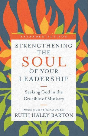 Strengthening the Soul of Your Leadership: Seeking God in the Crucible of Ministry (Transforming Resources)