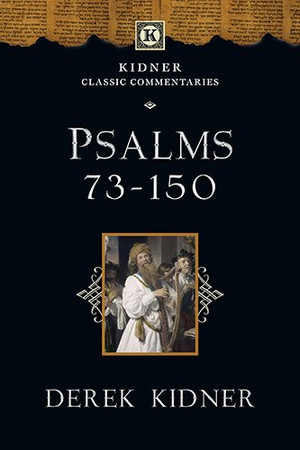 Psalms 73-150 (Kidner Classic Commentaries)