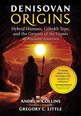 Denisovan Origins: Hybrid Humans, G�bekli Tepe, and the Genesis of the Giants of Ancient America