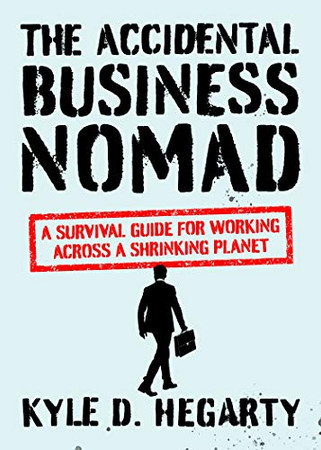 The Accidental Business Nomad: A Survival Guide for Working Across a Shrinking Planet
