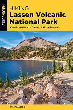 Hiking Lassen Volcanic National Park: A Guide To The Park's Greatest Hiking Adventures (Regional Hiking Series)