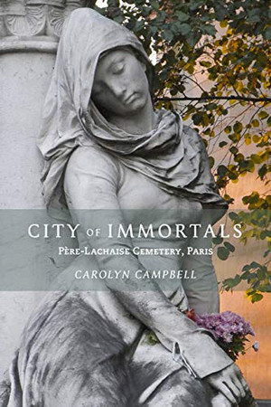 City of Immortals: P�re-Lachaise Cemetery, Paris