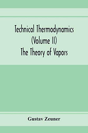 Technical Thermodynamics (Volume II) The Theory of Vapors