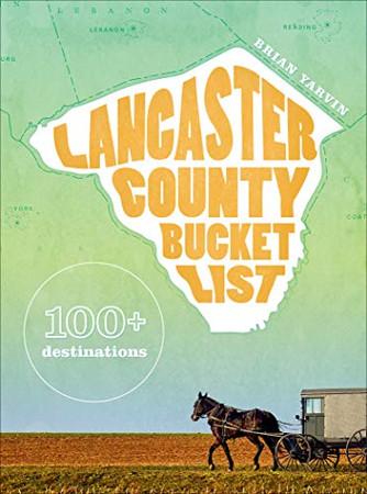 Lancaster County Bucket List: 100+ destinations