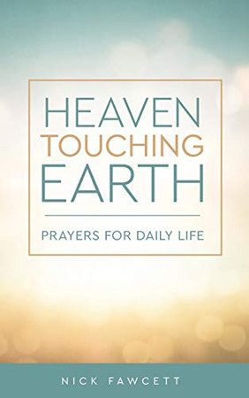 Heaven Touching Earth: Prayers for Daily Life (Prayers and Reflections for Daily Life)