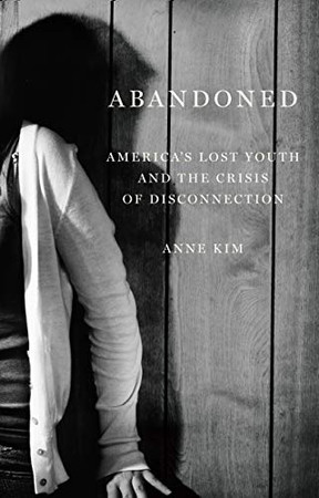 Abandoned: America�s Lost Youth and the Crisis of Disconnection