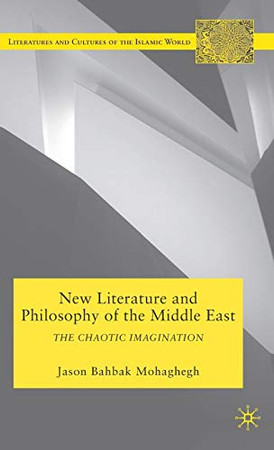 New Literature and Philosophy of the Middle East: The Chaotic Imagination (Literatures and Cultures of the Islamic World)