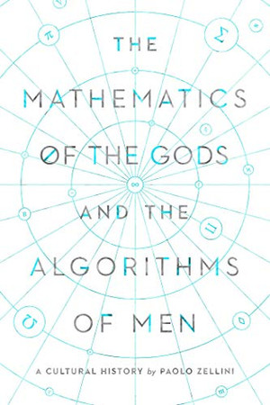 The Mathematics of the Gods and the Algorithms of Men: A Cultural History