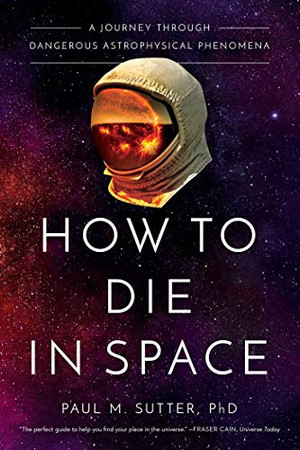 How to Die in Space: A Journey Through Dangerous Astrophysical Phenomena