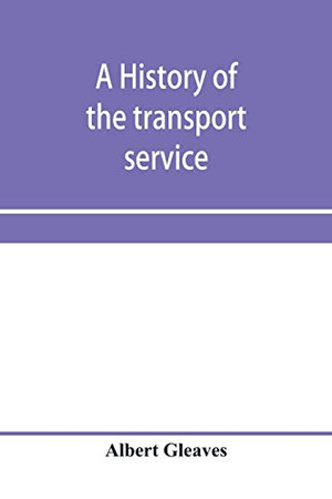A history of the transport service; adventures and experiences of United States transports and cruisers in the world war