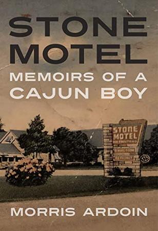 Stone Motel: Memoirs of a Cajun Boy (Willie Morris Books in Memoir and Biography)