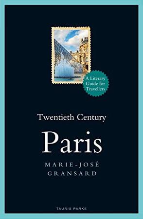 Twentieth Century Paris: 1900-1950: A Literary Guide for Travellers (Literary Guides for Travellers)