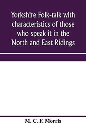 Yorkshire folk-talk with characteristics of those who speak it in the North and East Ridings