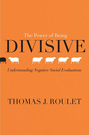 The Power of Being Divisive: Understanding Negative Social Evaluations
