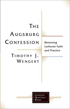 The Augsburg Confession: Renewing Lutheran Faith and Practice (Lutheran Quarterly Books)