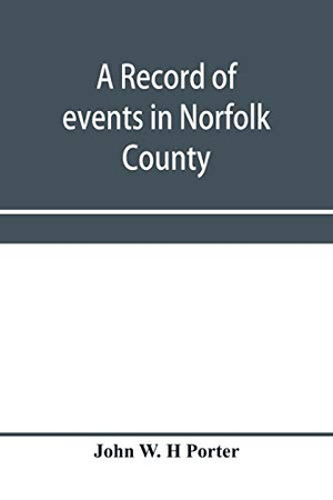 A record of events in Norfolk County, Virginia, from April 19th, 1861, to May 10th, 1862, with a history of the soldiers and sailors of Norfolk ... served in the Confederate States army or navy