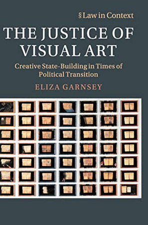 The Justice of Visual Art: Creative State-Building in Times of Political Transition (Law in Context)