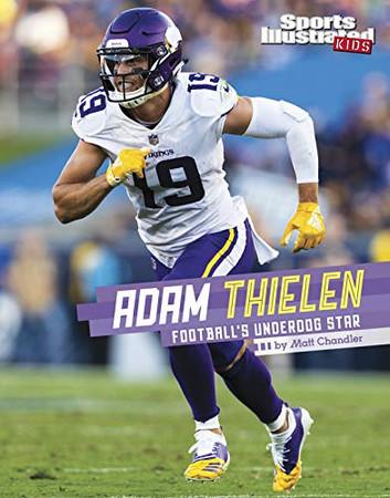 Adam Thielen: Football's Underdog Star (Sports Illustrated Kids Stars of Sports)