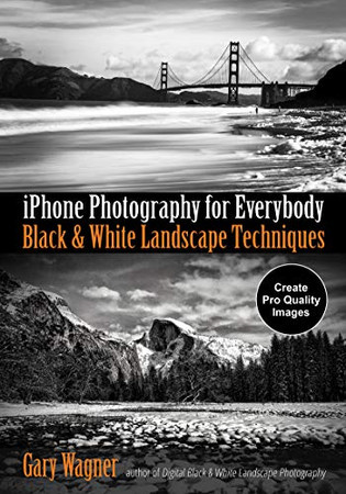 iPhone Photography for Everybody: Black & White Landscape Techniques (iPhone Photography for Everybody Series)