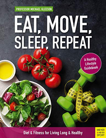 Eat, Move, Sleep, Repeat: Diet & Fitness for Living Long and Healthy