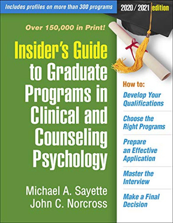 Insider's Guide to Graduate Programs in Clinical and Counseling Psychology: 2020/2021 Edition (Insider's Guide To Graduate Programs In Clinical and Psychology)