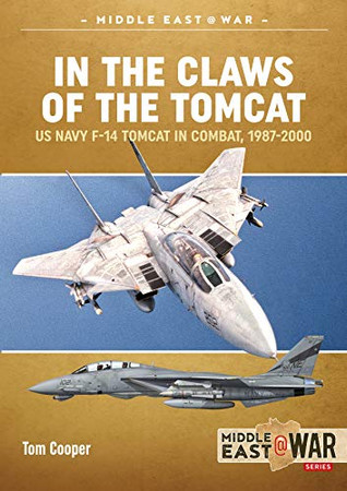 In the Claws of the Tomcat: US Navy F-14 Tomcat in Combat, 1987-2000 (Middle East@War)