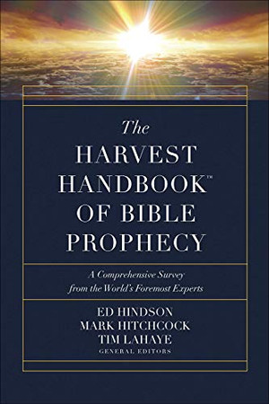 The Harvest Handbook� of Bible Prophecy: A Comprehensive Survey from the World�s Foremost Experts
