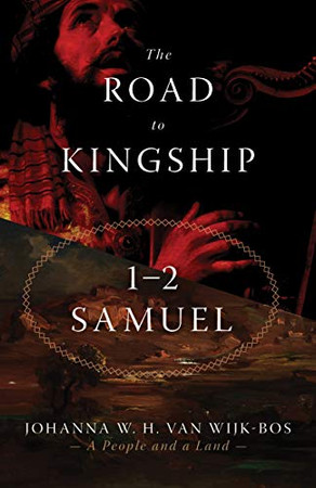 The Road to Kingship: 1–2 Samuel (A People and a Land)