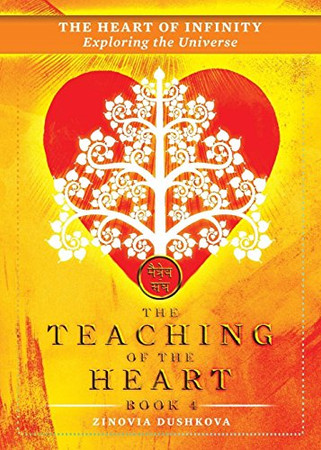 The Heart of Infinity: Exploring the Universe (The Teaching of the Heart) (Volume 4)