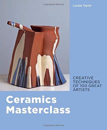 Ceramics Masterclass: Creative Techniques of 100 Great Artists