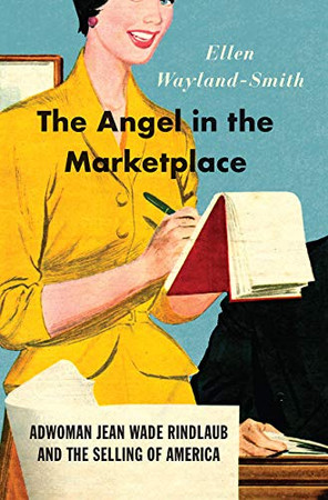 The Angel in the Marketplace: Adwoman Jean Wade Rindlaub and the Selling of America