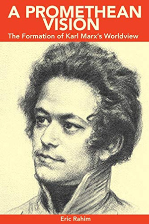 A Promethean Vision: The Formation of Karl Marx's Worldview