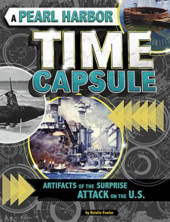 A Pearl Harbor Time Capsule: Artifacts of the Surprise Attack on the U.S (Time Capsule History)