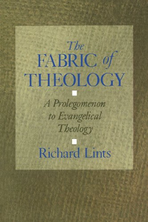 The Fabric of Theology: A Prolegomenon to Evangelical Theology