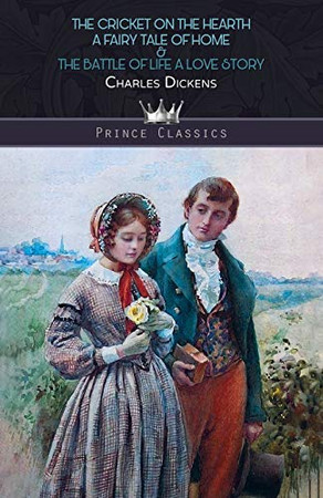 The Cricket on the Hearth: A Fairy Tale of Home & The Battle of Life: A Love Story (Prince Classics)