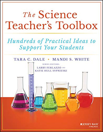The Science Teacher's Toolbox: Hundreds of Practical Ideas to Support Your Students (The Teacher's Toolbox Series)