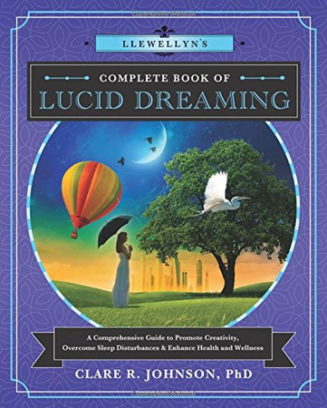 Llewellyn's Complete Book of Lucid Dreaming: A Comprehensive Guide to Promote Creativity, Overcome Sleep Disturbances & Enhance Health and Wellness (Llewellyn's Complete Book Series)