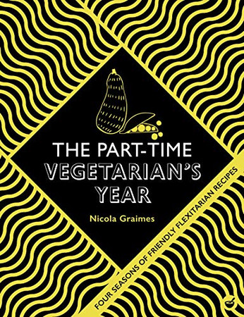 The Part-Time Vegetarian's Year: Four Seasons of Flexitarian Recipes